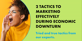 2 Tactics To Marketing Effectively During Economic Downturn